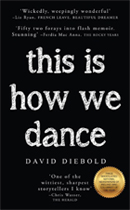This Is How We Dance by David Diebold - 52 Forays Into Flash Memoir