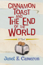 Cinnamon Toast and the End of the World by Janet E Cameron
