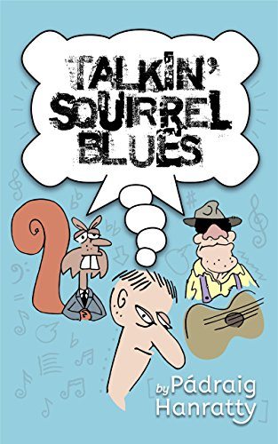 Flann O'Brien meets Muddy Waters: Talkin' Squirrel Blues by Pádraig Hanratty
