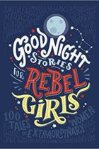 Goodnight Stories for Rebel Girls by Francesca Cavallo and Elena Favilli. Winner of Blackwells Book of the Year 2017.