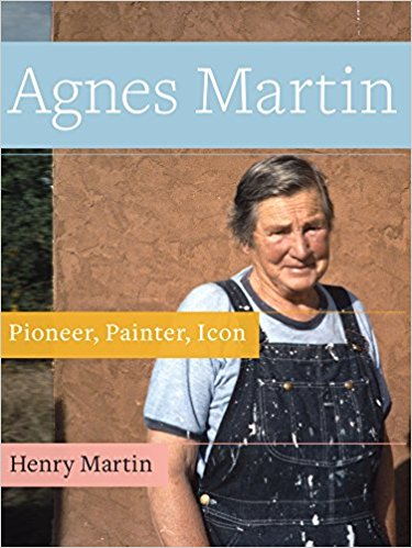 Agnes Martin: Pioneer, Painter, Icon by Henry Martin