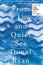 From a Low and Quiet Sea by Donal Ryan, longlisted for the Man Booker 2018