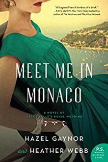 Meet Me in Monaco by Hazel Gaynor & Heather Webb   Writing ie