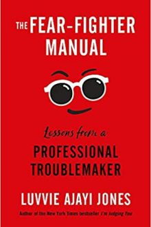 The Fear-Fighter Manual: Lessons from a Professional Troublemaker